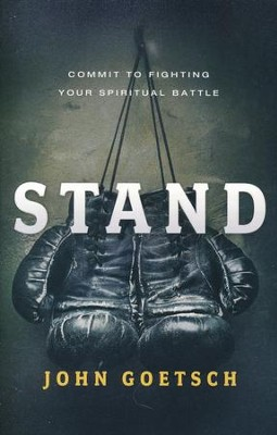 Stand: Commit to Fighting Your Spiritual Battle  -     By: John Goetsch