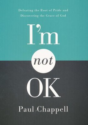 I'm Not OK: Defeating the Root of Pride and Discovering the Grace of God  -     By: Paul Chappell