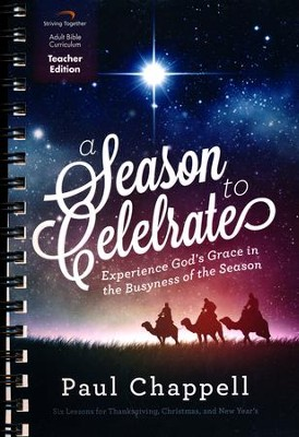 A Season to Celebrate Curriculum, Teacher Edition: Experience God's Grace in the Busyness of the Season  -     By: Paul Chappell