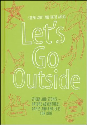 Let's Go Outside: Imaginative Outdoor Games and Projects for Kids  -     By: Steph Scott, Katie Akers