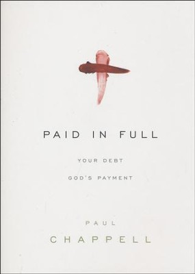 Paid in Full: Your Debt, God's Payment  -     By: Paul Chappell