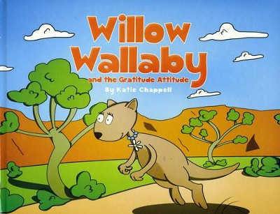 Willow Wallaby: and the Gratitude Attitude  -     By: Katie Chappell