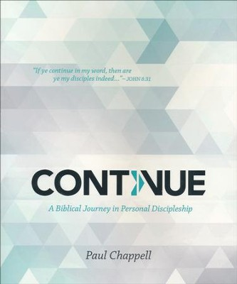 Continue: A Biblical Journey in Personal Discipleship  -     By: Paul Chappell