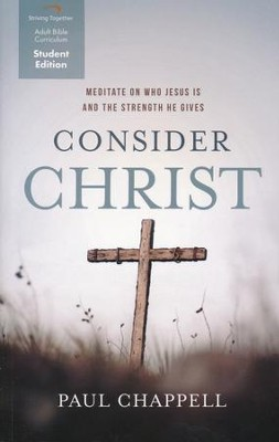 Consider Christ, Student Edition: Meditate on Who Jesus Is and the Strength He Gives  -     By: Paul Chappell
