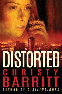 Distorted  -     By: Christy Barritt