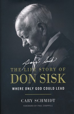 Where Only God Could Lead: The Life Story of Don Sisk  -     By: Cary Schmidt