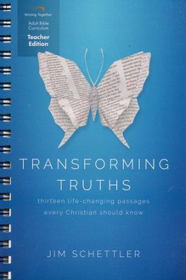 Transforming Truths Curriculum, Teacher Edition: Thirteen Life-Changing Passages Every Christian Should Know  -     By: Jim Schettler