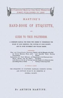 Martine's Handbook of Etiquette and Guide to True Politeness  -     By: Arthur Martine