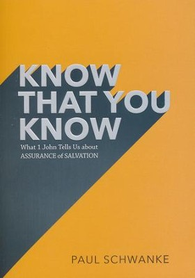 Know that You Know: What 1 John Tells Us about Assurance of Salvation  -     By: Paul Schwanke
