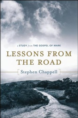 Lessons from the Road: A Study from the Gospel of Mark  -     By: Stephen Chappell