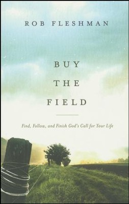 Buy the Field: Find, Follow, and Finish God's Call for Your Life  -     By: Rob Fleshman