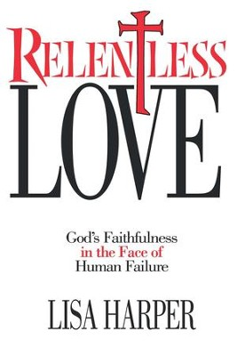 Relentless Love: God's Faithfulness In The Face of Human Failure - eBook  -     By: Lisa Harper