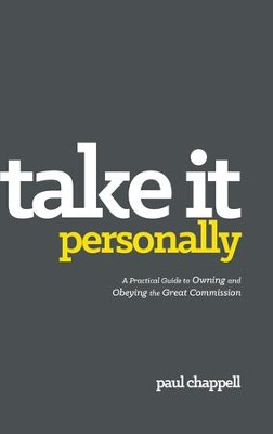 Take it Personally: A Practical Guide to Owning and Obeying the Great Commission  -     By: Paul Chappell