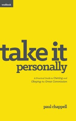 Take it Personally Workbook: A Practical Guide to Owning and Obeying the Great Commission  -     By: Paul Chappell