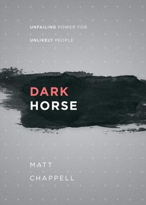 Dark Horse: Unfailing Power for Unlikely People  -     By: Matt Chappell