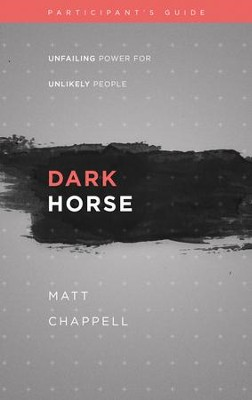 Dark Horse Participant's Guide Unfailing Power for Unlikely People  -     By: Matt Chappell