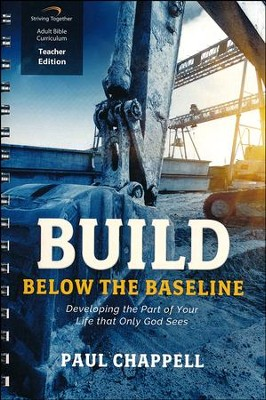 Build Below the Baseline (Teacher Edition): Developing the Part of Your Life that Only God Sees  -     By: Paul Chappell