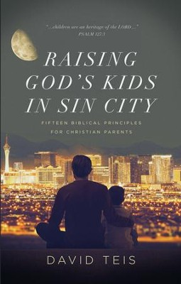Raising God's Kids in Sin City: Fifteen Biblical Principles for Christian Parents  -     By: David Teis
