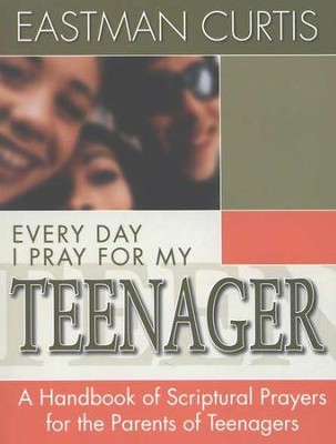 Every Day I Pray for My Teenager   -     By: Eastman Curtis