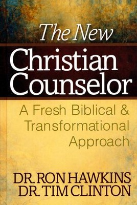The New Christian Counselor: A Fresh Biblical and  Transformational Approach  -     By: Ron Hawkins, Tim Clinton