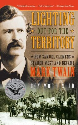 Lighting Out for the Territory: How Samuel Clemens Headed West and Became Mark Twain - eBook  -     By: Roy Morris Jr.