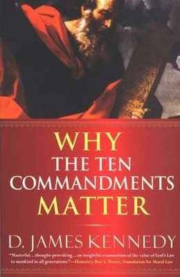 Why the Ten Commandments Matter   -     By: D. James Kennedy
