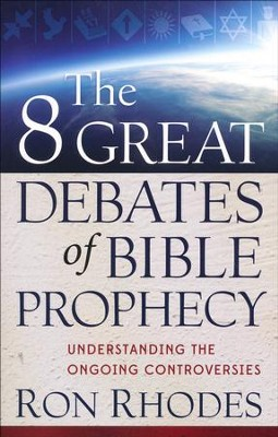 The 8 Great Debates of Bible Prophecy: Understanding the Ongoing Controversies  -     By: Ron Rhodes