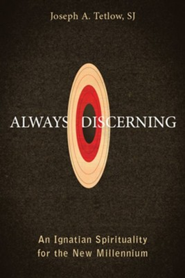 Always Discerning: An Ignatian Spirituality for the New Millennium  -     By: Joseph A. Tetlow SJ