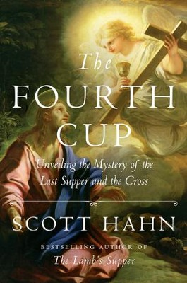 The Fourth Cup: Unveiling the Mystery of the Last Supper and the Cross - eBook  -     By: Scott Hahn