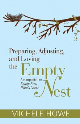 Preparing, Adjusting, and Loving the Empty Nest: A Companion to Empty Nest, What's Next? - eBook  -     By: Michele Howe