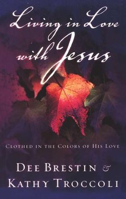Living in Love with Jesus   -     By: Kathy Troccoli, Dee Brestin