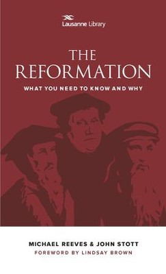 The Reformation: What You Need to Know and Why - eBook  -     Edited By: JEM Cameron     By: John Stott, Michael Reeves