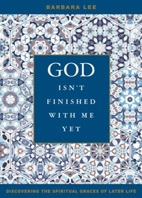 God Isn't Finished with Me Yet: Discovering the Spiritual Graces of Later Life  -     By: Barbara Lee