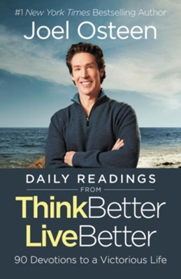 Daily Readings from Think Better, Live Better: 90 Devotions to a Victorious Life  -     By: Joel Osteen