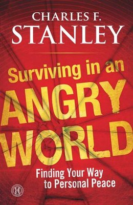 Surviving in an Angry World: Finding Your Way to Personal Peace - eBook  -     By: Charles F. Stanley