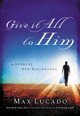 Give It All to Him: A Story of New Beginnings   -     By: Max Lucado