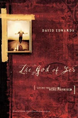 The God of Yes: Living the Life You Were Promised - eBook  -     By: David Edwards