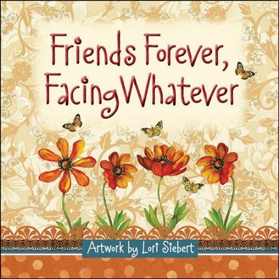 Friends Forever, Facing Whatever  -     By: Lori Siebert