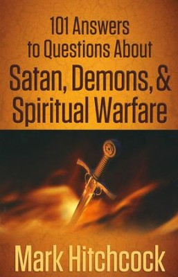 101 Answers to Questions About Satan, Demons & Spiritual Warfare  -     By: Mark Hitchcock