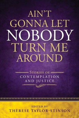 Ain't Gonna Let Nobody Turn Me Around: Stories of Contemplation and Justice - eBook  -     By: Therese Taylor-Stinson