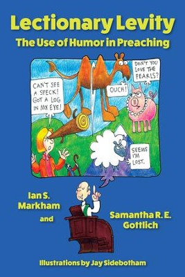 Lectionary Levity: The Use of Humor in Preaching - eBook  -     By: Ian S. Markham, Samantha Gottlich     Illustrated By: Jay Sidebotham