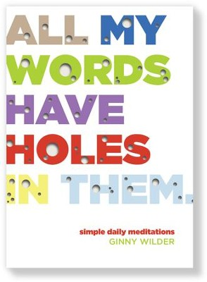 All My Words Have Holes in Them: Simple Daily Meditations - eBook  -     By: Ginny Wilder