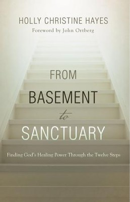 From Basement to Sanctuary: Finding God's Healing Power Through the Twelve Steps - eBook  -     By: Holly Christine Hayes, John Ortberg
