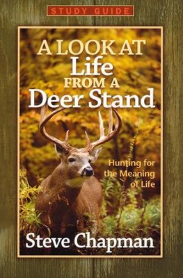 A Look at Life from a Deer Stand Study Guide: Hunting for the Meaning of Life  -     By: Steve Chapman