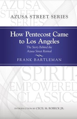 How Pentecost Came to Los Angeles: The Story Behind the Azusa Street Revival - eBook  -     Edited By: Cecil M. Robeck, Darrin Rodgers     By: Frank Bartleman