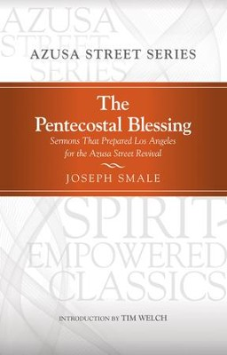 The Pentecostal Blessing: Sermons That Prepared Los Angeles for the Azusa Street Revival - eBook  -     Edited By: Cecil M. Robeck, Darrin Rodgers     By: Joseph Smale
