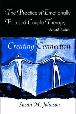 The Practice of Emotionally Focused Couple Therapy: Creating Connection, Revised  -     By: Susan M. Johnson