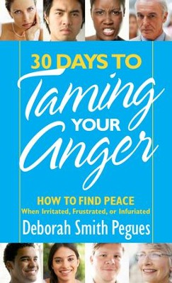 30 Days to Taming Your Anger: How to Find Peace When Irritated, Frustrated, or Infuriated  -     By: Deborah Smith Pegues