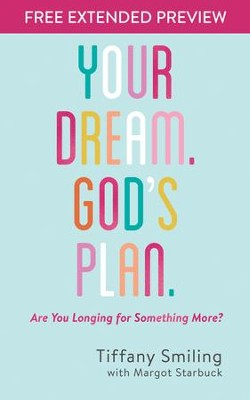Your Dream. God's Plan. Free Extended Preview: Are You Longing for Something More? - eBook  -     By: Tiffany Smiling, Margot Starbuck