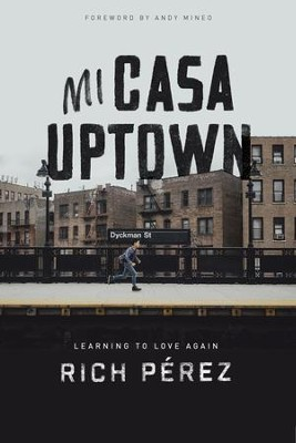 Mi Casa Uptown: Learning to Love Again - eBook  -     By: Rich Perez, Andy Mineo